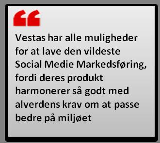 Vestas har alle muligheder for at lave den vildeste Social Medie Markedsføring, fordi deres produkt harmonerer så godt med alverdens krav om at passe bedre på miljøet