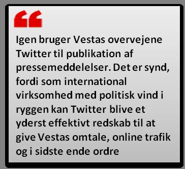 Igen bruger Vestas overvejene Twitter til publikation af pressemeddelelser. Det er synd, fordi som international virksomhed med politisk vind i ryggen kan Twitter blive et yderst effektivt redskab til at give Vestas omtale, online trafik og i sidste ende ordre