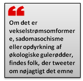Om det er vekselstrømsomformere, sadomasochisme eller opdyrkning af økologiske gulerødder, findes folk, der tweeter om nøjagtigt det emne