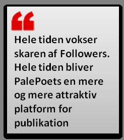 Hele tiden vokser skaren af Followers. Hele tiden bliver PalePoets en mere og mere attraktiv platform for publikation